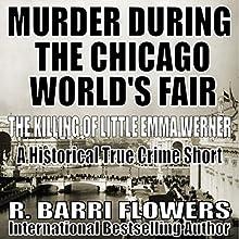 Murder During the Chicago World's Fair: The Killing of Little Emma Werner | Livre audio Auteur(s) : R. Barri Flowers Narrateur(s) : Norman Gilligan