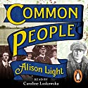 Common People: The History of an English Family Audiobook by Alison Light Narrated by Caroline Laskowska