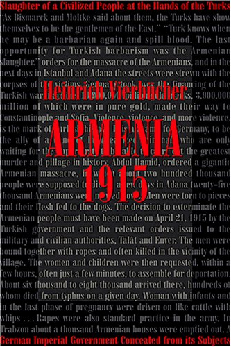 Armenia 1915: What the German Imperial Government Concealed from Its Subjects; The Slaughter of a Civilized People at the Hands of Turks