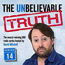 The Unbelievable Truth: Series 14 Radio/TV Program by Jon Naismith, Graeme Garden Narrated by David Mitchell