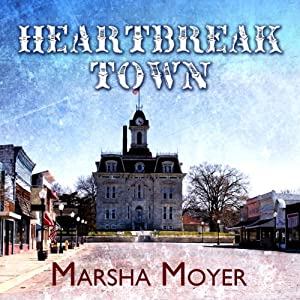 Heartbreak Town: A Novel | [Marsha Moyer]