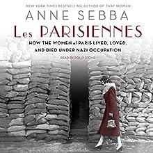 Les Parisiennes: How the Women of Paris Lived, Loved, and Died Under Nazi Occupation | Livre audio Auteur(s) : Anne Sebba Narrateur(s) : Polly Stone