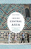 img - for Inside Central Asia: A Political and Cultural History of Uzbekistan, Turkmenistan, Kazakhstan, Kyrgyzstan, Tadjikistan, Turkey and Iran book / textbook / text book