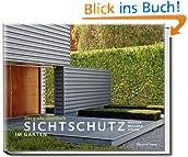 Sichtschutz im Garten - Das große Ideenbuch. Hecken, Mauern, Zäune
