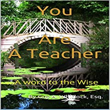 You Are a Teacher: A Word to the Wise (       UNABRIDGED) by Guy Whitlock Narrated by Guy Whitlock