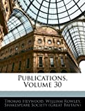 Publications, Volume 30 (1141313006) by Heywood, Thomas