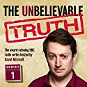 The Unbelievable Truth, Series 1 Radio/TV Program by Jon Naismith, Graeme Garden Narrated by David Mitchell