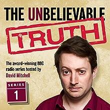 The Unbelievable Truth, Series 1 Radio/TV Program by Jon Naismith, Graeme Garden Narrated by David Mitchell