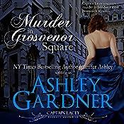 Murder in Grosvenor Square: Captain Lacey Regency Mysteries, Book 9   Ashley Gardner, Jennifer Ashley