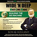 Building the Big Machine: How to Make Big Money in Network Marketing: Wide 'N Deep: MLM Success, Book 3 (       UNABRIDGED) by Ron G. Holland Narrated by Alex Rehder