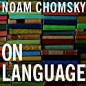 On Language: Chomsky's Classic Works 'Language and Responsibility' and 'Reflections on Language' (       UNABRIDGED) by Noam Chomsky, Mitsou Ronat Narrated by Fajer Al-Kaisi
