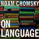 On Language: Chomsky's Classic Works 'Language and Responsibility' and 'Reflections on Language'   Noam Chomsky,Mitsou Ronat