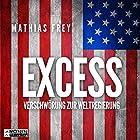 Excess: Verschwörung zur Weltregierung (       ungekürzt) von Mathias Frey Gesprochen von: Matthias Lühn