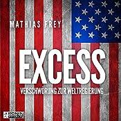 Excess: Verschwörung zur Weltregierung | [Mathias Frey]