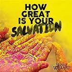 How Great Is Your Salvation | Shane Willard