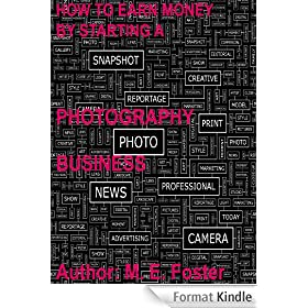 How To Earn Money By Starting A Photography Business (English Edition)
