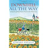 Downhill all the Way: From La Manche to the Mediterranean by Bike: Cycling Through France from La Manche to the Mediterraneanby Edward Enfield