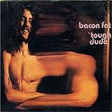 Tough Dude ~ Bacon Fat