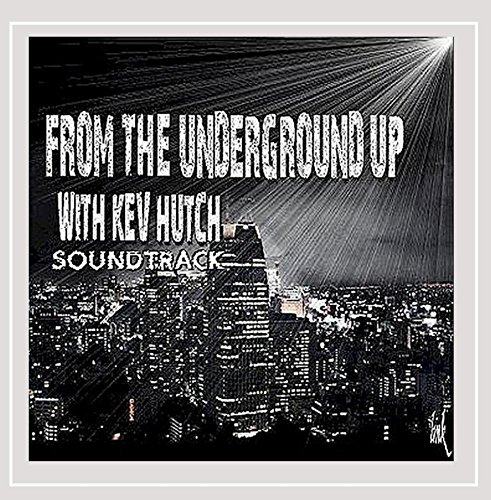 Kev Hutch - From the Underground Up With Kev Hutch (Soundtrack) [Explicit]