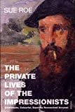 Sue Roe The Private Lives Of The Impressionists