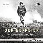 Der Befreier: Die Geschichte eines amerikanischen Soldaten im Zweiten Weltkrieg   Alex Kershaw