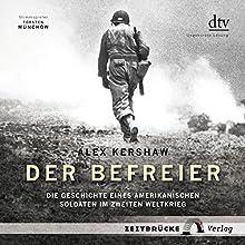 Der Befreier: Die Geschichte eines amerikanischen Soldaten im Zweiten Weltkrieg Hörbuch von Alex Kershaw Gesprochen von: Torsten Münchow