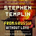 From Russia Without Love: [#2] A Special Operations Group Thriller Audiobook by Stephen Templin Narrated by Brian Troxell