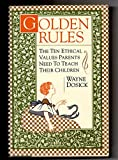 img - for Golden Rules: 10 Ethical Values Parents Need to Teach Their Children book / textbook / text book