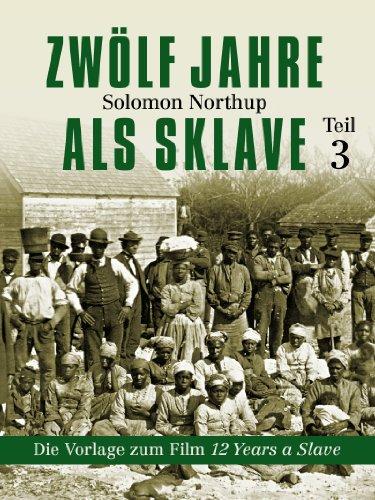 Solomon Northup - Zwölf Jahre als Sklave - 12 Years A Slave (Teil 3) (German Edition)