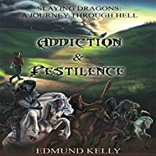 Addiction & Pestilence: Slaying Dragons: A Journey Through Hell, Book 1 Audiobook by Edmund M. Kelly Narrated by Joel Parks