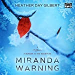 Miranda Warning: A Murder in the Mountains Novel Volume 1 | Heather Day Gilbert