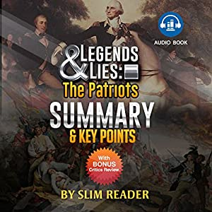 Legends and Lies: The Patriots | Summary & Key Points with Bonus Critics Review Audiobook