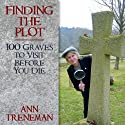 Finding the Plot: 100 Graves to Visit Before You Die Audiobook by Ann Treneman Narrated by Lucy Paterson