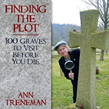 Finding the Plot: 100 Graves to Visit Before You Die (       UNABRIDGED) by Ann Treneman Narrated by Lucy Paterson