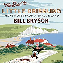 The Road to Little Dribbling: More Notes From a Small Island (       UNABRIDGED) by Bill Bryson Narrated by Nathan Osgood