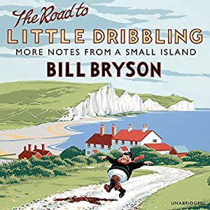 The Road to Little Dribbling: More Notes From a Small Island Hörbuch von Bill Bryson Gesprochen von: Nathan Osgood