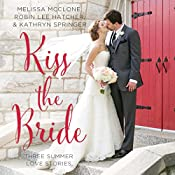 Kiss the Bride: Three Summer Love Stories | Melissa McClone, Robin Hatcher, Kathryn Springer