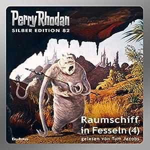 Raumschiff in Fesseln - Teil 4 (Perry Rhodan Silber Edition 82) Hörbuch