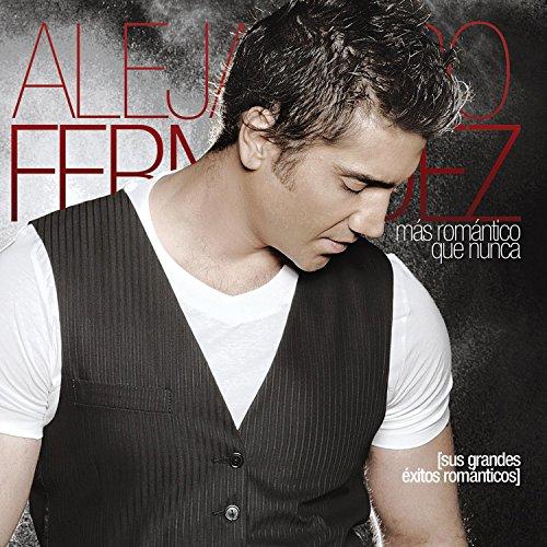 Alejandro Fernandez - Mas Romã¡ntico Que Nunca - Sus Grandes Exitos Romã¡nticos - Zortam Music