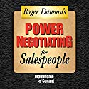 Power Negotiating for Sales People  by Roger Dawson Narrated by Roger Dawson