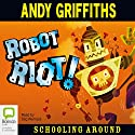 Robot Riot: Schooling Around, Book 4 Audiobook by Andy Griffiths Narrated by Stig Wemyss