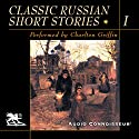 Classic Russian Short Stories, Volume 1 Audiobook by Alexander Pushkin, Nikolai Gogol, Ivan Turgenev, Fyodor Dostoyevsky Narrated by Charlton Griffin