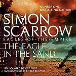 The Eagle in the Sand: Eagles of the Empire, Book 7 | Simon Scarrow