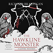 The Hawkline Monster: A Gothic Western | Livre audio Auteur(s) : Richard Brautigan Narrateur(s) : Johnathan McClain