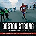 Boston Strong: A City's Triumph over Tragedy (       UNABRIDGED) by Casey Sherman, Dave Wedge Narrated by Joe Barrett