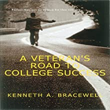 A Veteran's Road to College Success (       UNABRIDGED) by Kenneth A. Bracewell Narrated by Andre Hughes