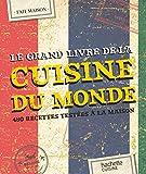 Le Grand Livre Fait Maison Cuisine du Monde: 480 recettes testées à la maison