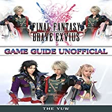 Final Fantasy Brave Exvius Game Guide Unofficial Audiobook by  The Yuw Narrated by Tim Titus