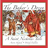 The Baker's Dozen: A Saint Nicholas Tale (15th Anniversary Edition with Bonus Cookie Recipe and Pattern for St. Nicholas Cookies)by Aaron Shepard
