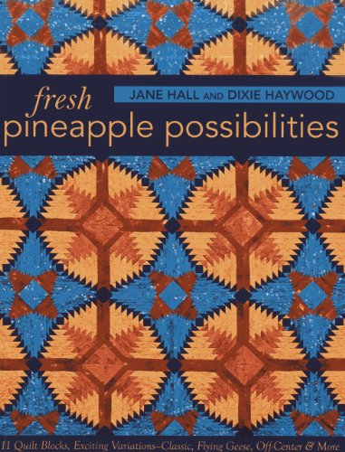 Fresh Pineapple Possibilities: 11 Quilt Blocks, Exciting Variations - Classic, Flying Geese, Off-Center & More